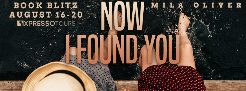 Now I Found You by Mila Oliver [Book Blitz]
